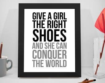 Give A Girl The Right Shoes And She Can Conquer The World, Give A Girl The Right Shoes, Women Print, Woman Print Art