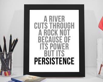 A River Cuts Through A Rock, Persistence Quotes, Goal Sayings, Power Print Art, Business Prints, Life Quotes