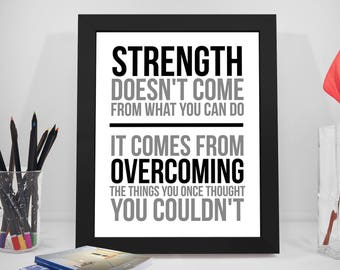 Strength Doesn't Come From What You Can Do, Strength Quotes, Strength Gift, Strength Printable,