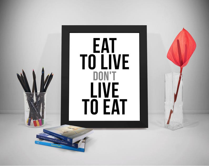 Eat To Live Dont Live To Eat Eating Quotes Eat Quotes Etsy