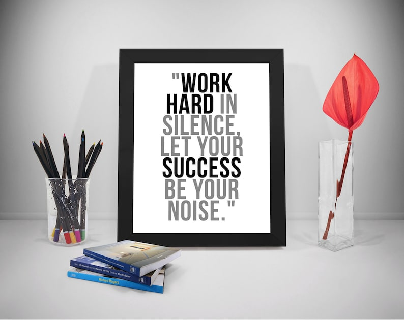 Work Hard In Silence Work Hard Print Success Quotes Etsy