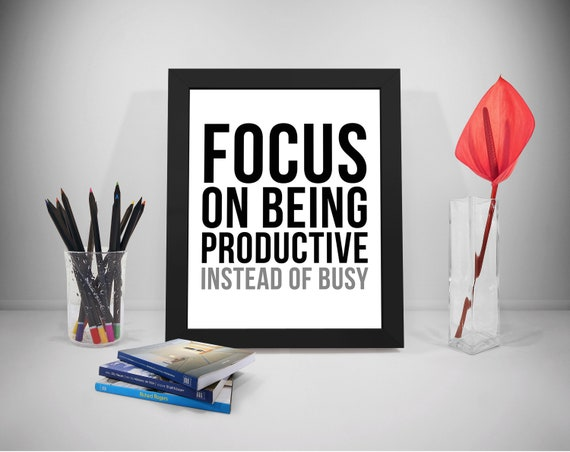 Busy Quotes | Focus On Being Productive Instead Of Busy Quote Focus Quote Etsy