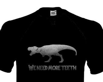 We Need More Teeth - Jurassic World inspired t-shirt
