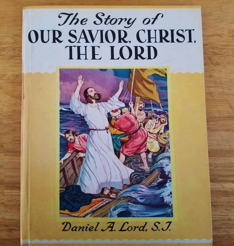 The Story of Our Savior Christ The Lord by Daniel A. Lord SJ image 0