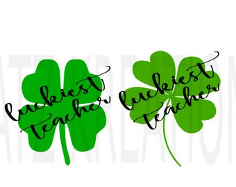 Luckiest Teacher 4 Leaf Clover Lucky Shamrock Green St Patricks Day SVG PNG Cut File Two Styles