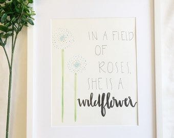 In a Field of Roses, She is a Wildflower Hand-Lettered Art