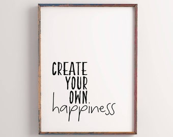 Create Your Own Happiness Prints, Motivational Quote Printable, Minimalist Wall Art, Custom Quote Prints, Quotes to Live by