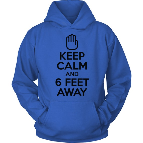 Stay Home Shirt Keep Calm and Six Feet Away Egoteest Social Distancing Hoodie Blue Funny Social Distancing Quarantine