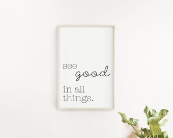 See Good in All Things Printable/ Quote Print/ Motivational Quotes Printable/ Printable Quotes/ Printable Wall Art/ Printable Black & White