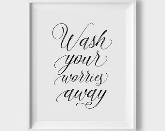bathroom quotes wash your worries away print black and white bathroom print wall art for bathroom bathroom rules printable bathroom sign - Bathroom Quotes