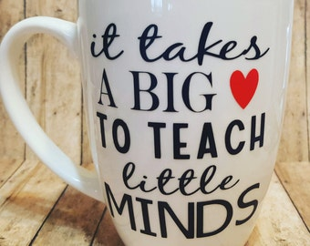 it takes A BIG (HEART) to teach little MINDS 14oz. mug - coffee mug - teacher gift - teacher appreciation