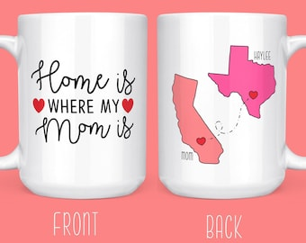 Home Is Where My Mom Is Mug - Long Distance Mug Mom - Moving States Mug for Mom - Moving Away Coffee Mug