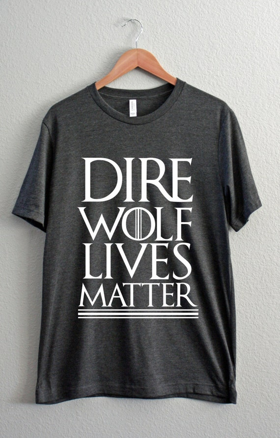 68aebf4ae Dire Wolf lives matter Dire Wolves Game of Throne Summer