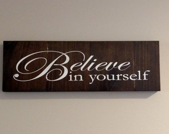 Believe In Yourself - Inspirational Wall Art - Wooden Sign - Home Decor