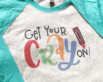 Get Your Cray On long sleeve raglan  teacher tee, funny teacher tee, funny teacher shirt,  teacher style shirt, school shirt, teacher shirt,