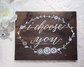 I Choose You Hand-Painted Wooden Sign | Custom, Rustic Wood Sign | Unique Wedding Gift