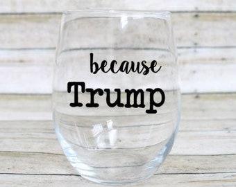 Trump Wine Glass - Stemless wine glass - Funny Wine Glass - Custom Wine Glass - Political Wine Glass - Anti Trump - Because Trump Wine Glass