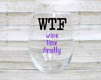 Funny Wine Glass - WTF Wine Glass - Wine Time Finally - Stemless Wine Glass - Custom Wine Glass - Free Personalization!!