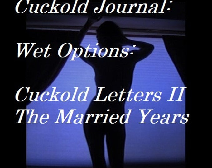 "Mature: ""Cuckold Journal - Wet Options"" Hotwife, BDSM, Sex Toys, Book Download, Spankin, Caning, FemDom, Face Sitting, Humiliation, Oral Sex"