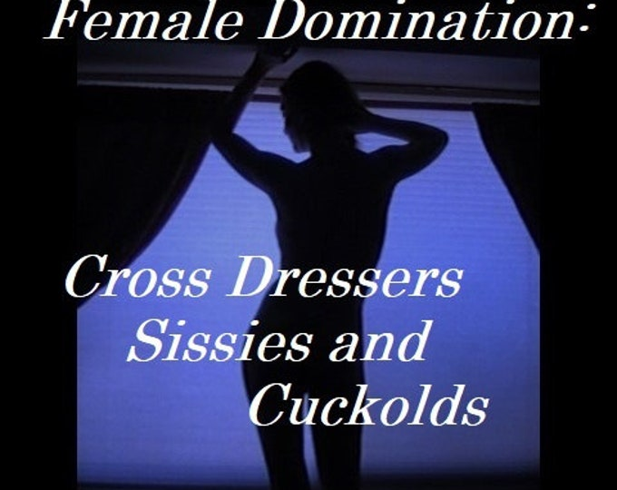 """Mature: """"Female Domination- Cross Dressers, Sissies and Cuckolds"""" FemDom, Humiliation, Book Download, Transvestite, Transsexual, Dominatrix"""