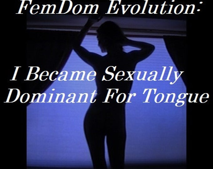 """Mature: """"FemDom Evolution; I Became Sexually Dominant For Tongue"""", BDSM, Face Sitting, Domination, Submission, Sissy, Fetish, Download Book"""