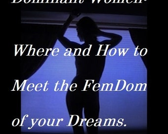 """Mature: """"Dominant Women - Where and How to Meet the FemDom of your Dreams"""", BDSM, Download Book, Spanking, Face Sitting, Humiliation, Dating"""
