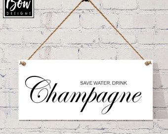 Save water drink CHAMPAGNE black white sign plaque 073