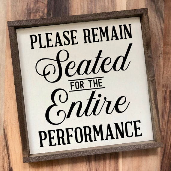 Funny Bathroom Wall Decor Please Remain Seated For The Entire Performance Funny Bathroom Signs Funny Restroom Signs Farmhouse Wood Sign