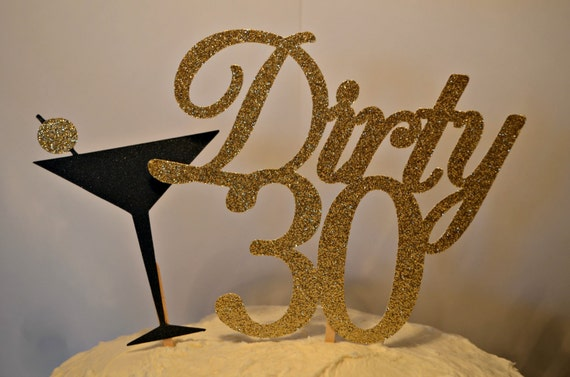 Dirty 30 Cake Topper 30th Birthday Martini