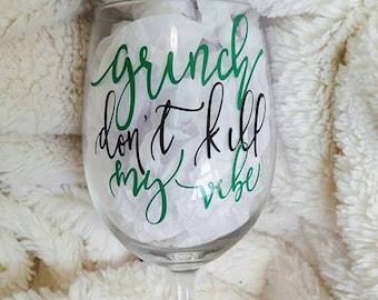 Grinch Don't Kill My Vibe Wine Glass