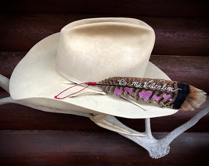 Valentines hat feather, Be My Valentine, perfect valentines day gift for that special cowboy or cowgirl, hand painted hearts feather art