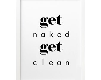 Get Naked, Get Clean, Bathroom Wall Decor, Bathroom Decor, Bathroom Sign,