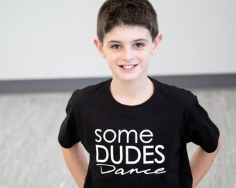 Some Dudes Dance boys dance t-shirt!  Dancing dudes need fun clothes too!