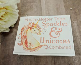 You're Better Than Unicorns and Sparkles Combined-Blank Card- Encouragement Card- Congratulations- Birthday- For Her- Funny Card- Graduation