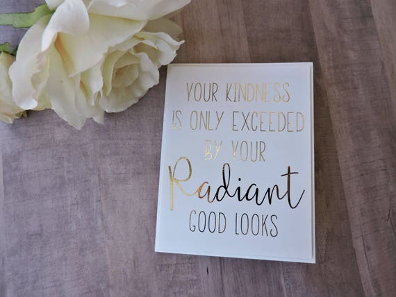 Kindness is Only Exceeded By Your Radiant Good Looks Funny Thank You Cards Gold Foil Thank You Card Greeting Cards Handmade Cards