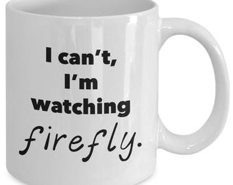 I Can't, I'M WATCHING FIREFLY. Mug - Sci-Fi TV Show Fan Gift - 11 oz white coffee tea cup
