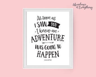 As soon as I saw you I knew an adventure was going to happen - Digital Wall Art Print, Adventure, Black, Printable, Gallery Wall Art