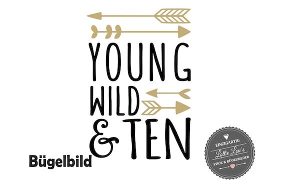 Bügelbild Geburtstag Young Wild and Ten oder Wunschzahl mit Pfeile