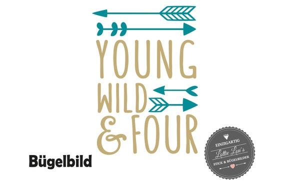 Bügelbild GeburtstagYoung  Wild and Four oder Wunschzahl mit Pfeile