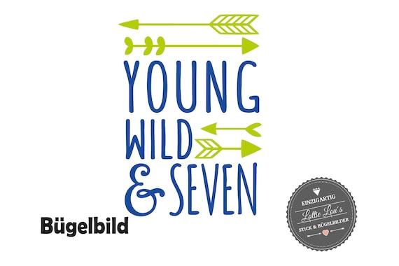 Bügelbild Geburtstag Young Wild and Seven oder Wunschzahl mit Pfeile