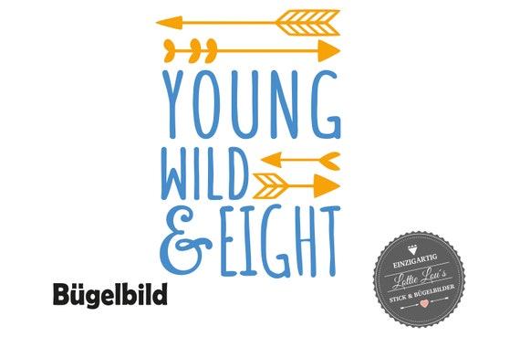 Bügelbild Geburtstag Young Wild and Eight oder Wunschzahl mit Pfeile