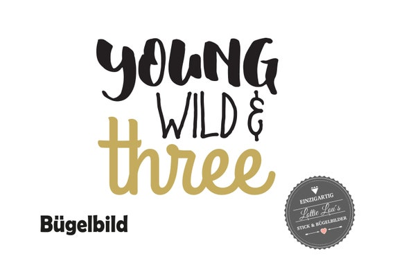 Aufbügler Geburtstag Wild and Three  oder Wunschzahl