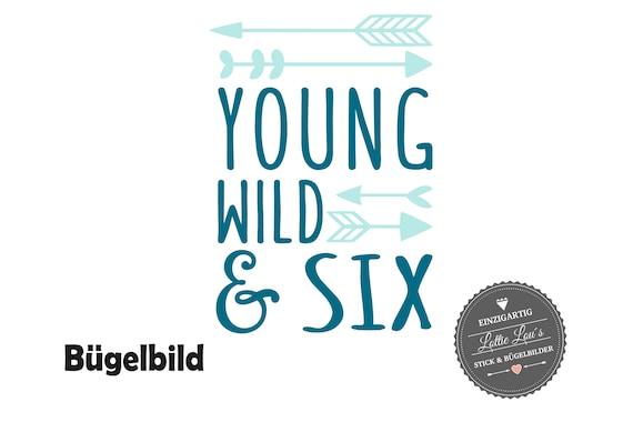 Bügelbild Geburtstag Young Wild and Six oder Wunschzahl mit Pfeile