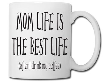 Best Mom Coffee Mug, Inspirational Mug, Motivational Mug, Funny Mug, Mom Life Is The Best Life but Coffee First Mug
