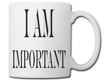 I AM Important Mug, Inspirational Mug, Gift for Her, Gift for Him, Christmas Gift, Coffee Lover Gift, Unique Coffee Mug - Quote Mug