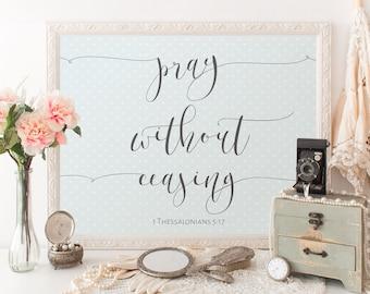 Pray Without Ceasing PRINTABLE Scripture Art 1 Thessalonians 5:17 Prayer Art Bible Verse Art Wall Art Christian Decor Digital Art