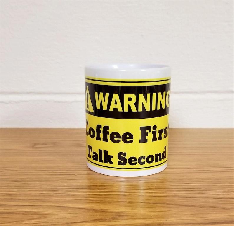 WARNING Coffee First Talk Second 11 oz custom printed coffee image 0