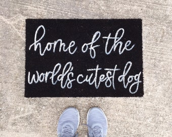 Funny Doormat- Home of the Worlds Cutest Dog, Welcome Mat, Custom Gift, Housewarming Gift, Cute Doormat, Mothers day, Dog gift, Home Decor