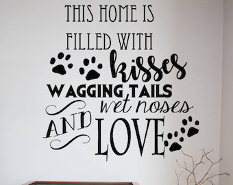 48be01b036c6 This Home Is Filled With Kisses, Wagging Tails, Wet Noses And Love Vinyl  Wall Decal Sticker, Wall Art Sticker, Wall Decal Decor, Dog Lovers