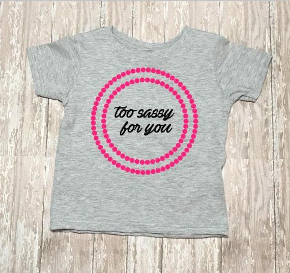 e94f6d5f Too Sassy Shirt Sassy Baby Girl Sassy Toddler Girl Sassy | Etsy